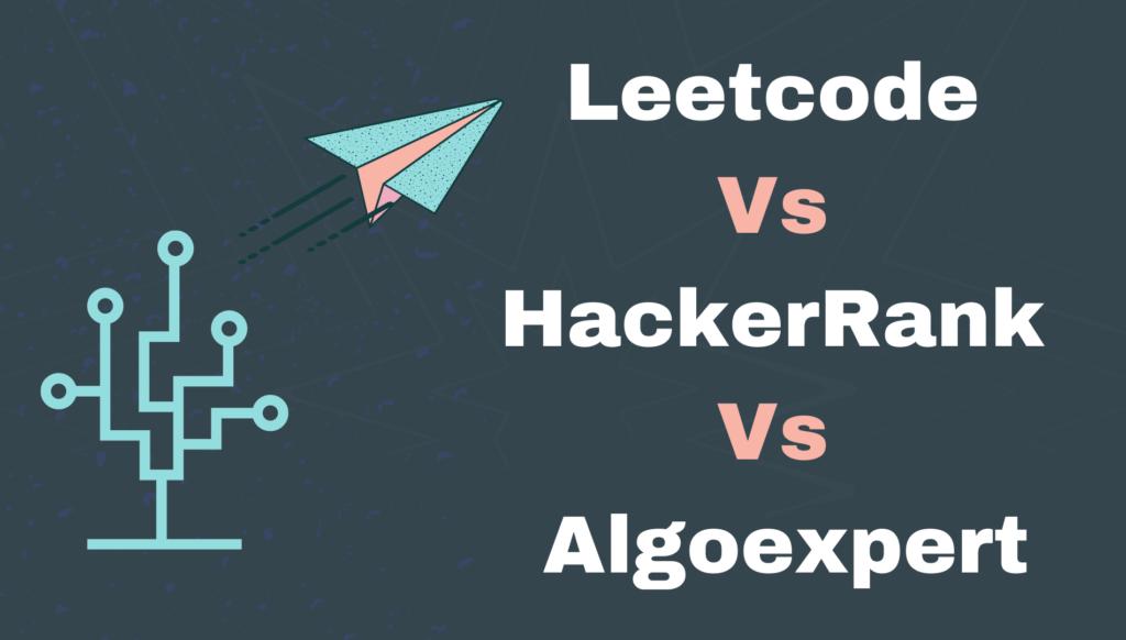 Leetcode vs Algoexpert vs Hackerrank